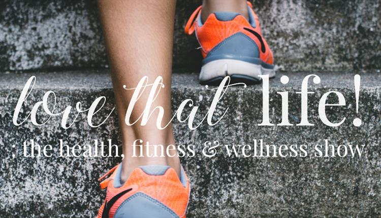 Love That Life! The Health, Fitness & Wellness Show